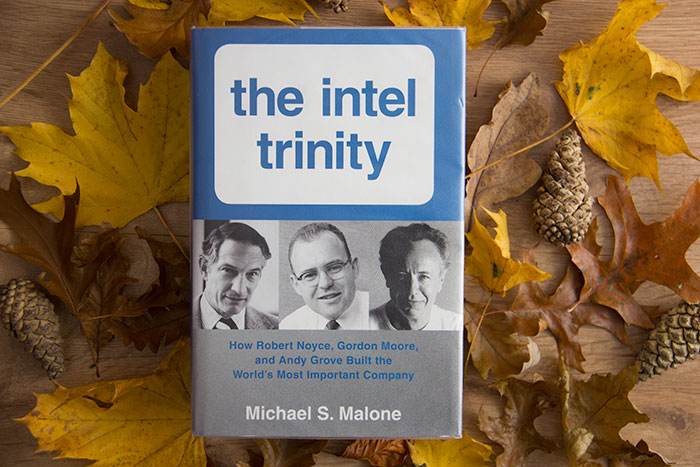 The Intel Trinity How Robert Noyce, Gordon Moore, and Andy Grove Built the World's Most Important Company by Michael S. Malone