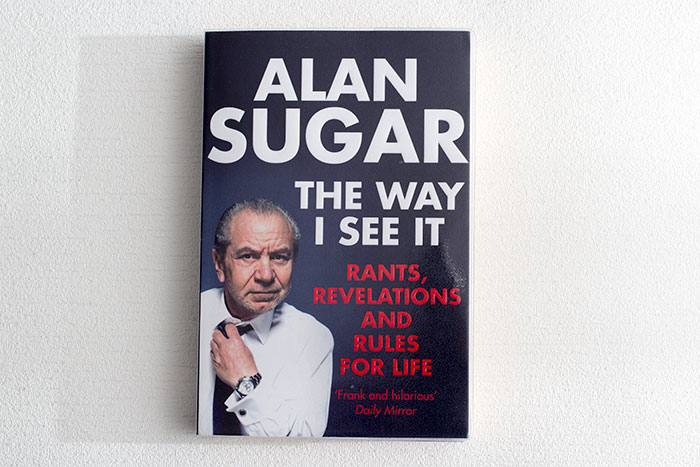 The way I see it. Rants, revelations and rules for life by Alan Sugar