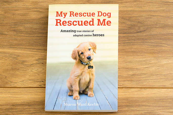 My Rescue Dog Rescued Me. Amazing true stories of adopted canine heroes by Sharon Ward Keeble