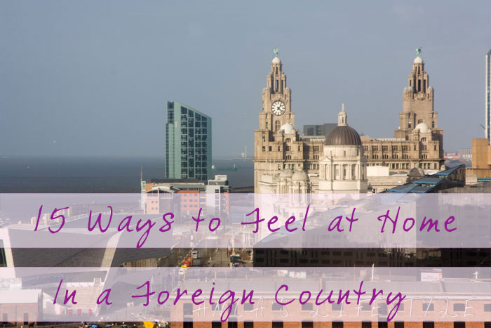 15 Ways to feel at Home in a Foreign Country